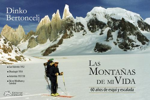 las montañas de mi vida - 60 años de esquí y escalada