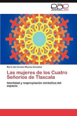 las mujeres de los cuatro se or os de tlaxcala; envío gratis