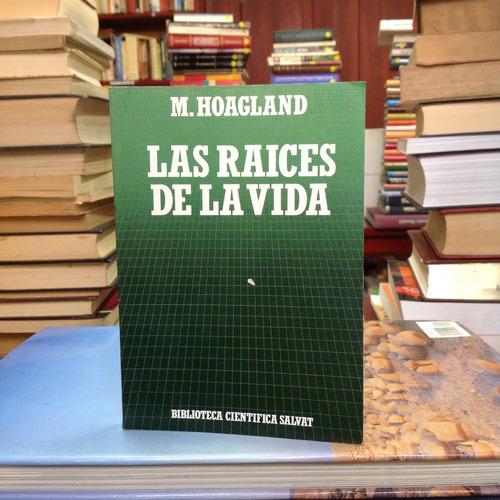 las raíces de la vida. m. hoagland. editorial salvat.