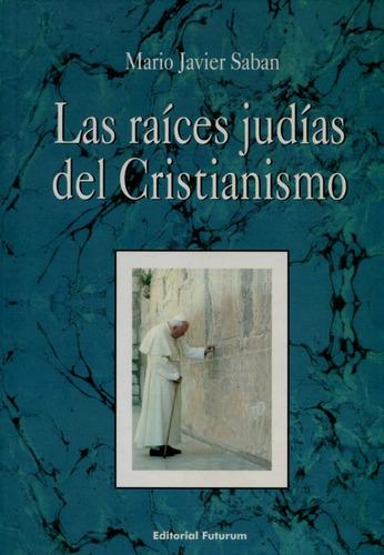 las raíces judías del cristianismo, javier saban, saban