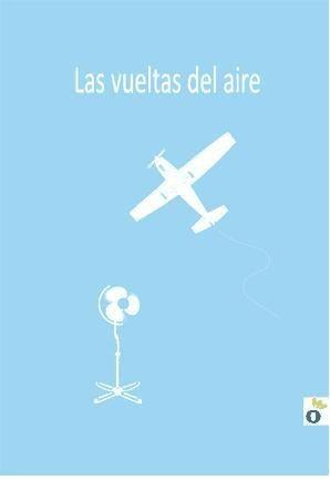 las vueltas del aire(libro novela y narrativa)