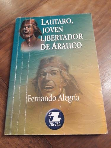 lautaro, joven libertador de arauco / fernando alegría  2005