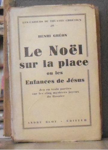le noël sur la place ou les enfances de jesus - henri gheon
