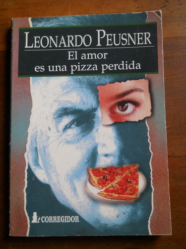 leonardo peusner. el amor es una pizza perdida. corregidor.