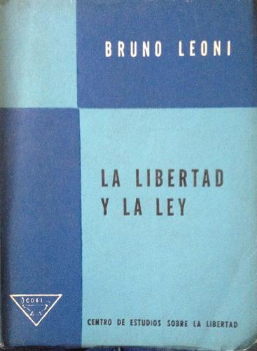 leoni, bruno - la libertad y la ley, centro de estudios sobr