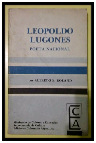 leopoldo lugones.poeta nacional  alfredo roland