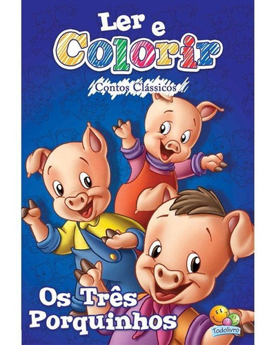 ler e colorir - contos clássicos - os três porquinhos