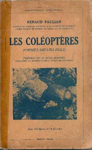 les coléoptères - formes, moeurs, role de renaud paulian