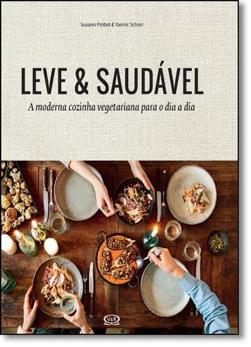 leve & saudável: a moderna cozinha vegetariana para o dia a