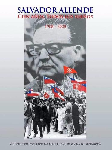lib, salvador allende cien años todos los sueños 1908- 2008