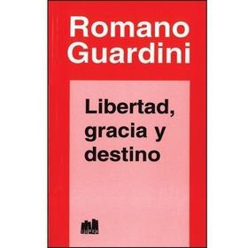 Libertad, Gracia Y Destino - Romano Guardini - Nemul