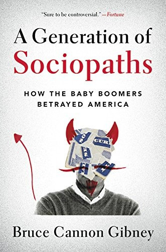 libro a generation of sociopaths: how the baby boomers betra