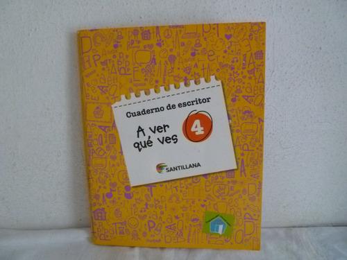libro a ver que ves 4 ( cuaderno de escritor) santillana