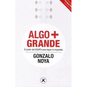 Libro: Algo Mas Grande / Gonzalo Noya