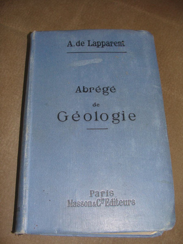 libro antiguo 1911, abrege de geologie par a. de lapparent,