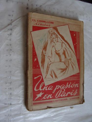 libro antiguo , año 1938 , una pasion en paris , el caballer