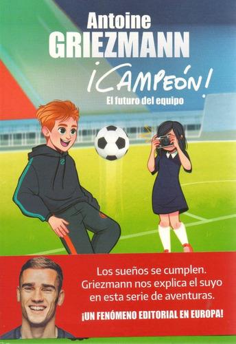 libro: antoine griezmann - campeón. el futuro del equipo