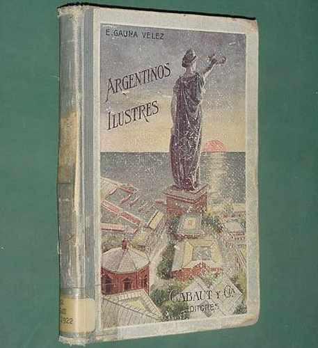 libro argentinos ilustres gauna velez cabaut 1925 ilustrado