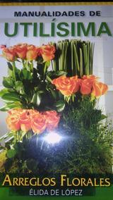 Libro Arreglos Florales Lopez Elida Utilisima Flores