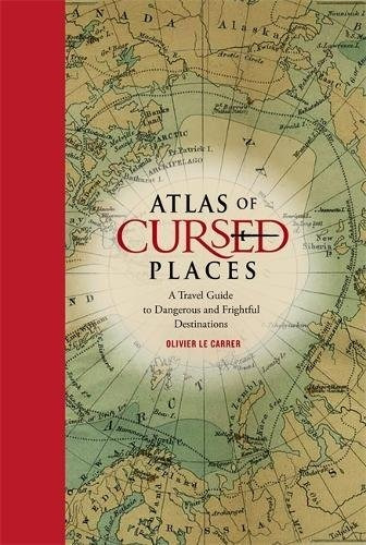 libro atlas of cursed places: a travel guide to dangerous an