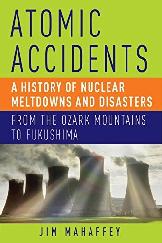 libro atomic accidents: a history of nuclear meltdowns and