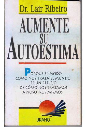 libro: aumente su autoestima, autor: dr. lair ribeiro