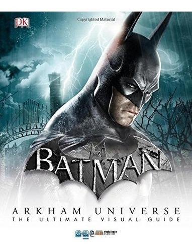 libro batman arkham universe: the ultimate visual guide