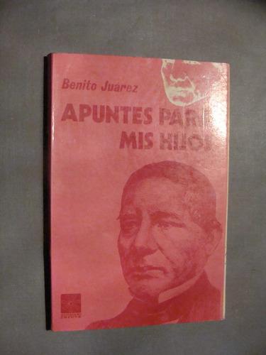 libro benito juarez , apuntes para mis hijos  , año 1972 ,