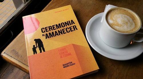 libro - ceremonia al amanecer - martín mercado