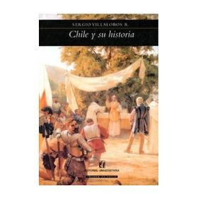 Libro Chile Y Su Historia - Sergio Villalobos