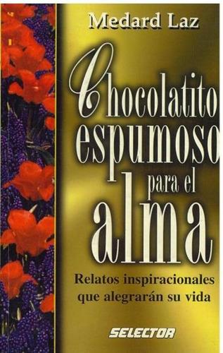 libro, chocolatito espumoso para el alma medard laz.