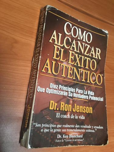 libro como alcanzar el éxito auténtico de ron jenson