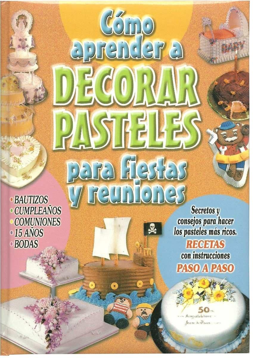Libro Cómo Aprender A Decorar Tortas Y Pasteles Para Fiestas - $ 999 ...