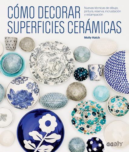 libro cómo decorar superficies cerámicas -  molly hatch - gg