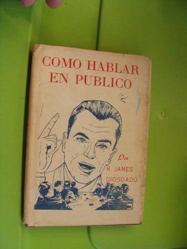 libro como hablar en publico , r. james diosdado , año 1955