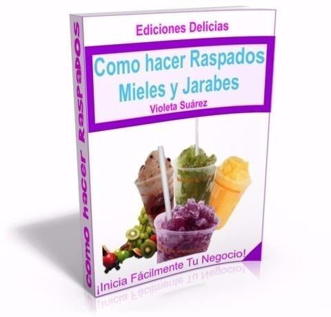 libro: como hacer raspados mieles y jarabes recetas, negocio