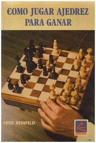 libro, cómo jugar ajedrez para ganar de fred reinfeld.