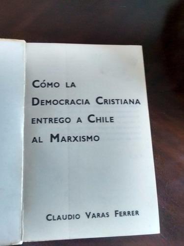 libro como la democracia entrego a chile al marxismo -(56
