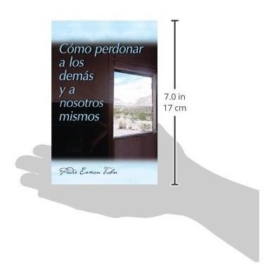 libro : como perdonar a los demas y a nosostros mismos  -...