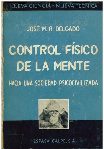 libro, control físico de la mente de josé m. r. delgado.