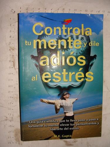 libro controla tu mente y dile adios al estrés , m.k. gupta