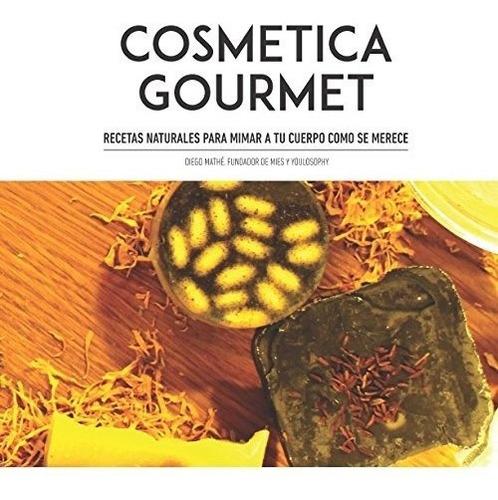 libro : cosmetica gourmet: recetas naturales para mimar t...