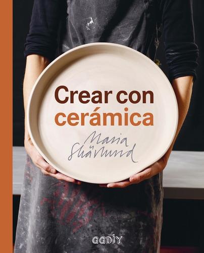 libro crear con cerámica principios básicos, técnicas...- gg