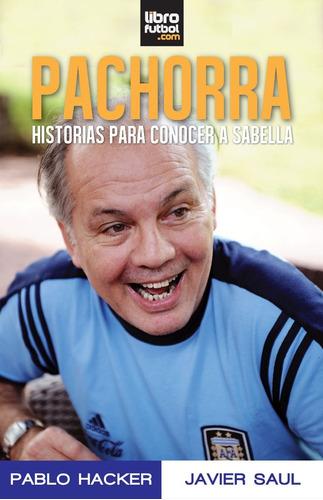 libro de fútbol: pachorra. historias para conocer a sabella