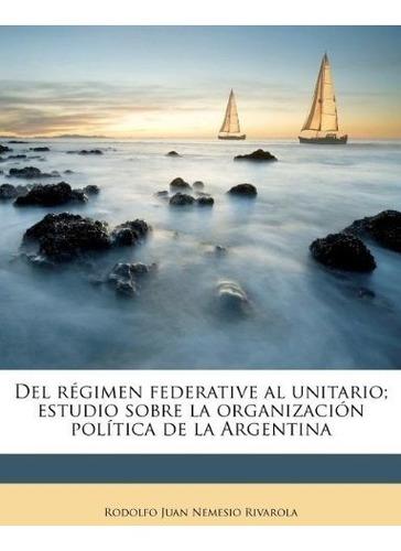libro : del regimen federative al unitario; estudio sobre...