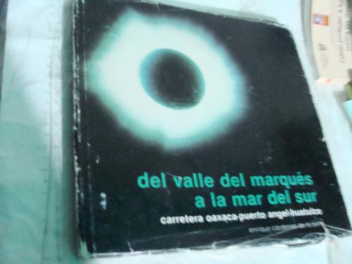 libro del valle del marques a la mar del sur , carretera oax