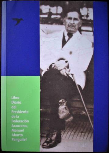 libro diario de manuel aburto panguilef, dirigente mapuche