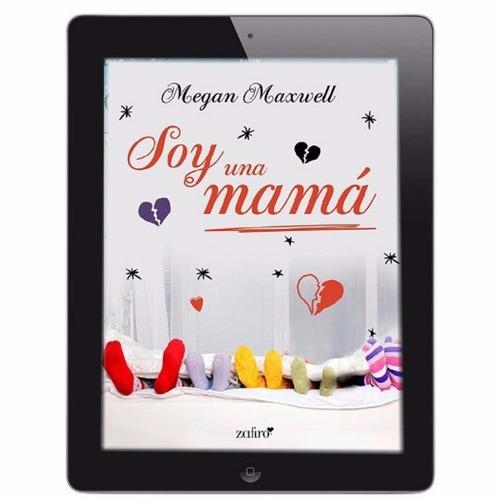 libro digital - soy una mamá de megan maxwell