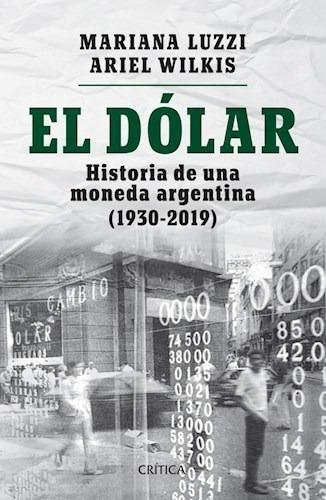 Image result for El dólar. Historia de una moneda argentina (1930-2019)