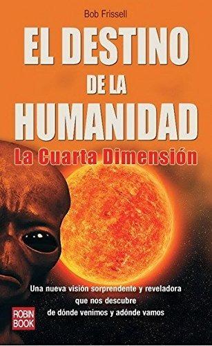 Libro : El Destino De La Humanidad La Cuarta Dimensión -..